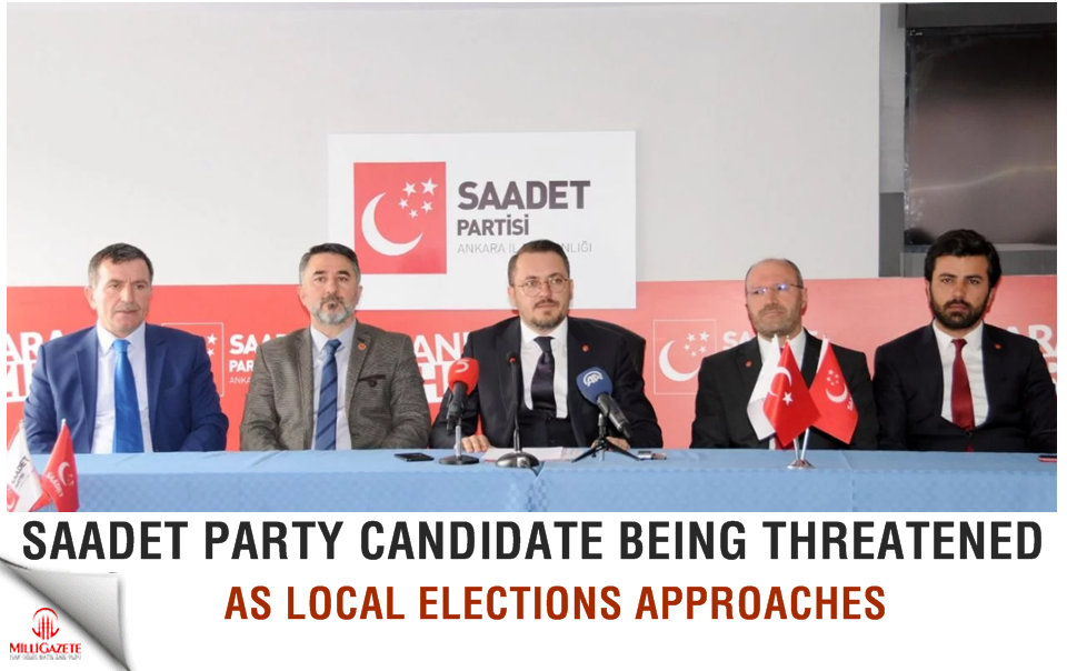 Saadet Party candidate being threatened as local elections approaches