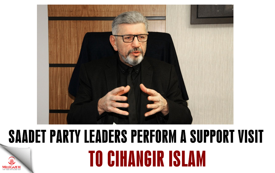 Saadet Party leaders perform a support visit to Cihangir Islam