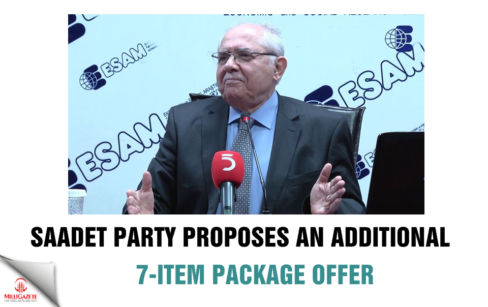 Saadet Party proposes an additional 7-item package offer