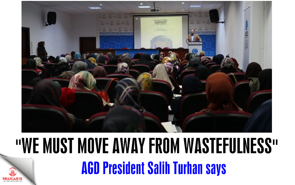 Salih Turhan: We must move away from wastefulness