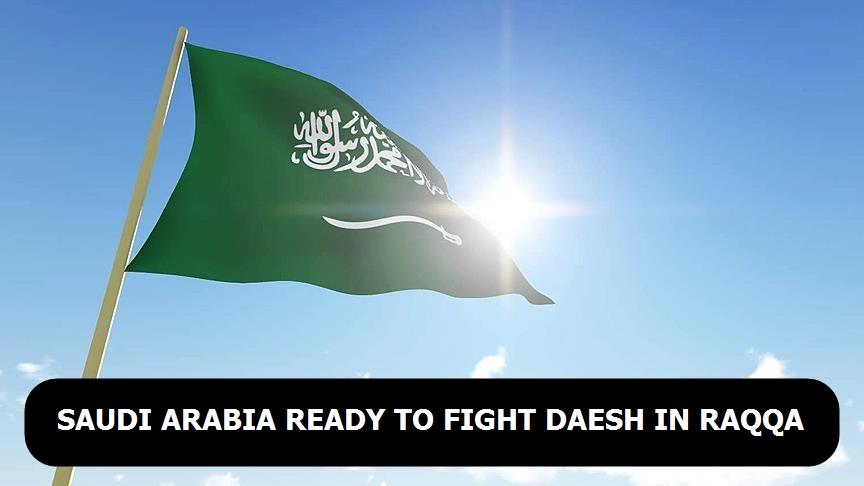 Saudi Arabia ready to fight Daesh in Raqqa