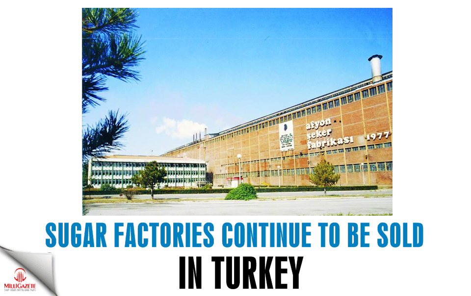 Sugar factories continue to be sold in Turkey