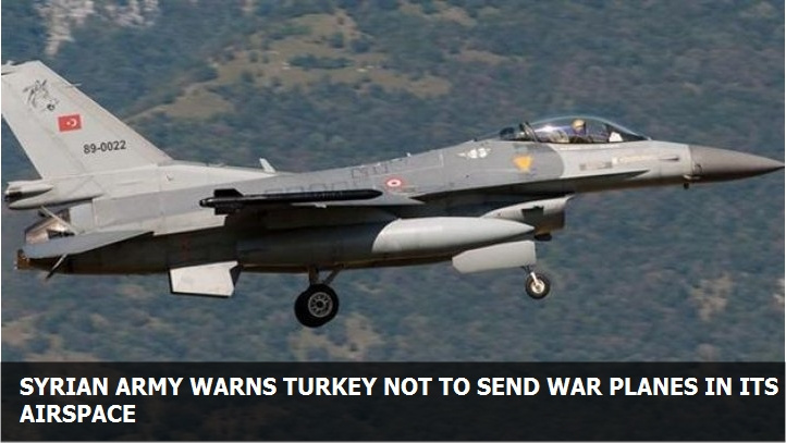 Syrian army warns Turkey not to send war planes in its airspace