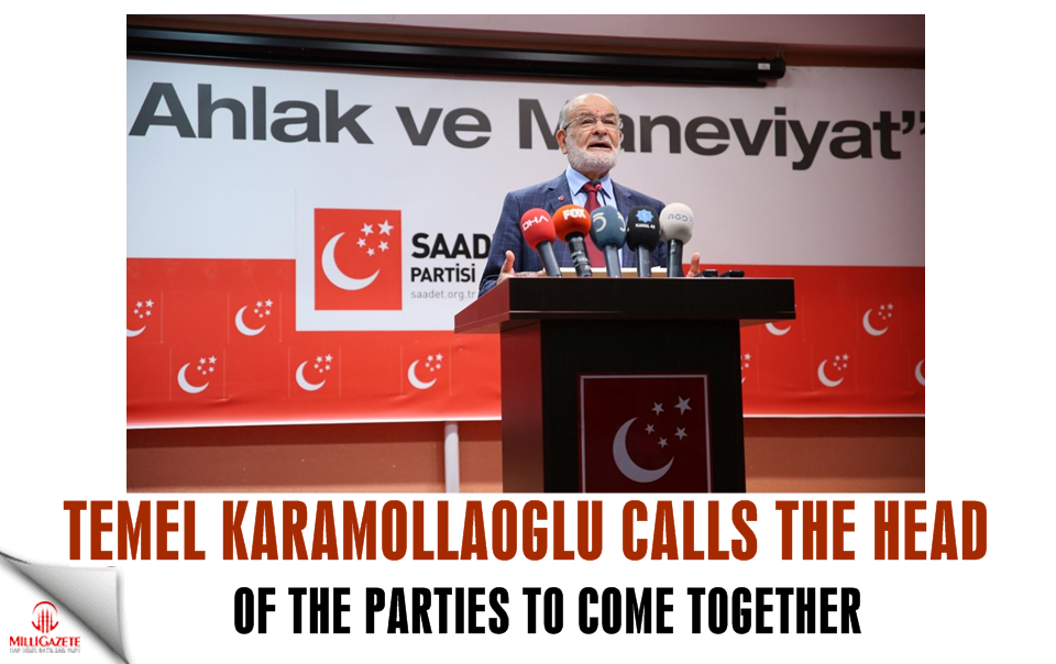 Temel Karamollaoğlu calls the heads of the parties to come together