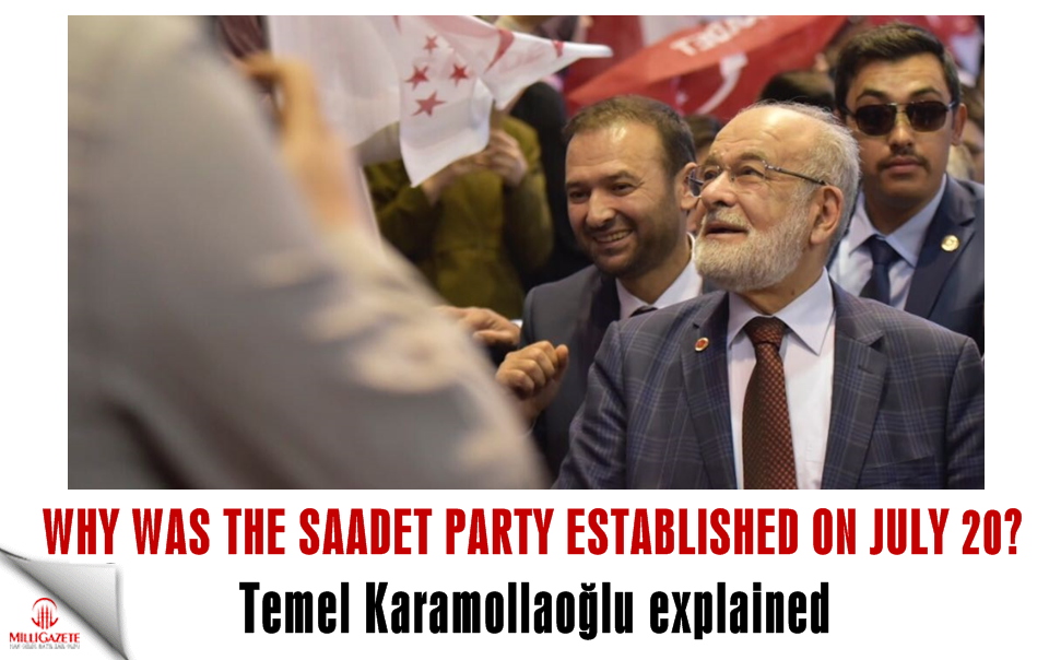 Temel Karamollaoğlu explained: Why was the Saadet Party founded on July 20?