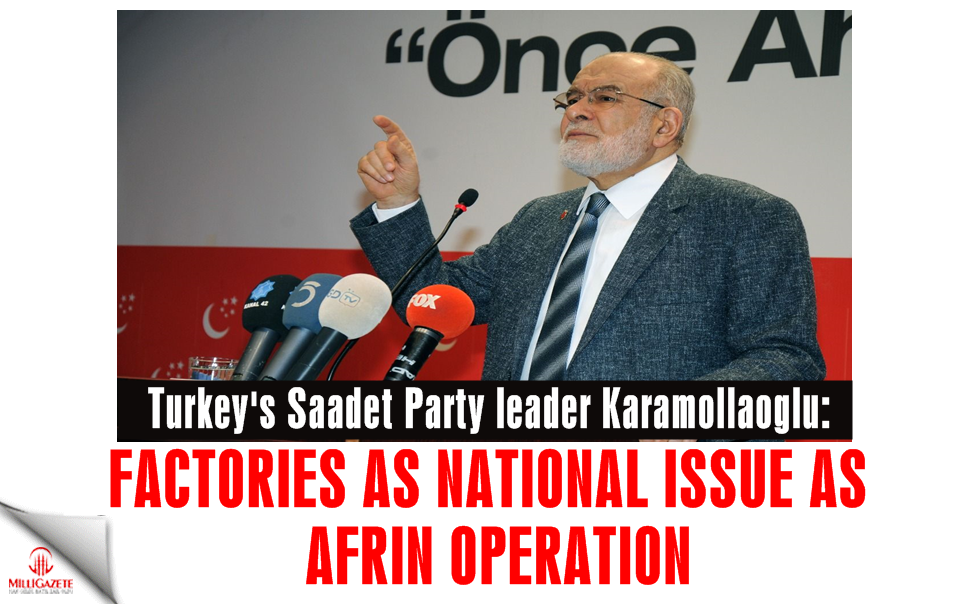 Temel Karamollaoglu: 'Factories as national issue as Afrin operation'