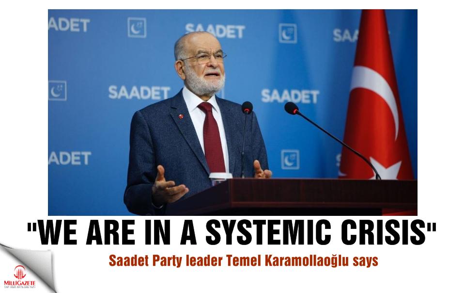 Temel Karamollaoğlu: We are in a systemic crisis