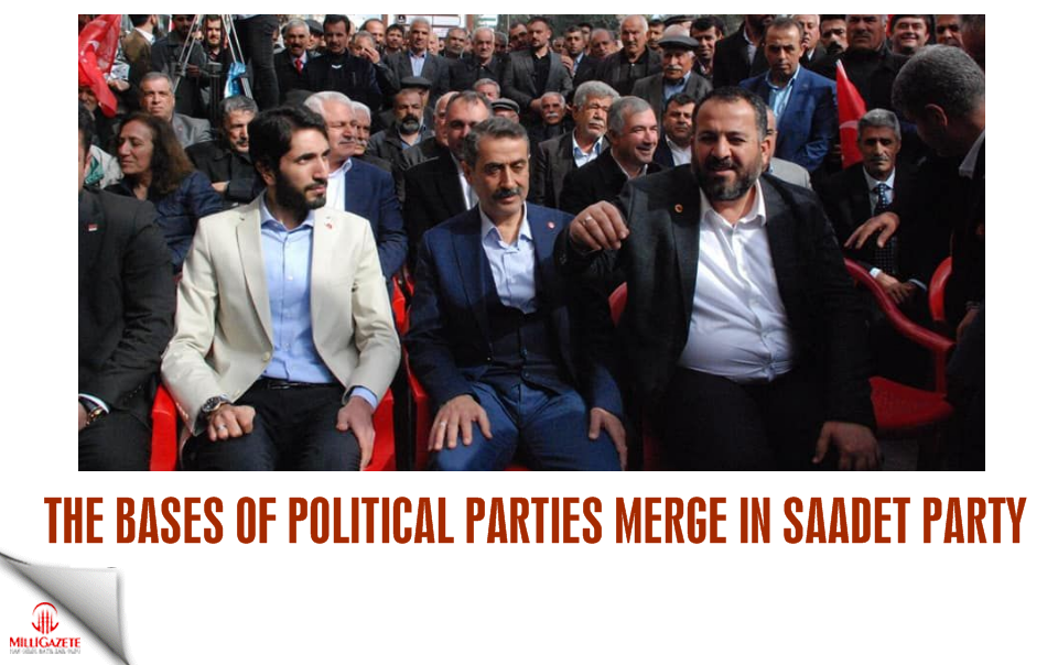 The bases of political parties merge in Saadet Party