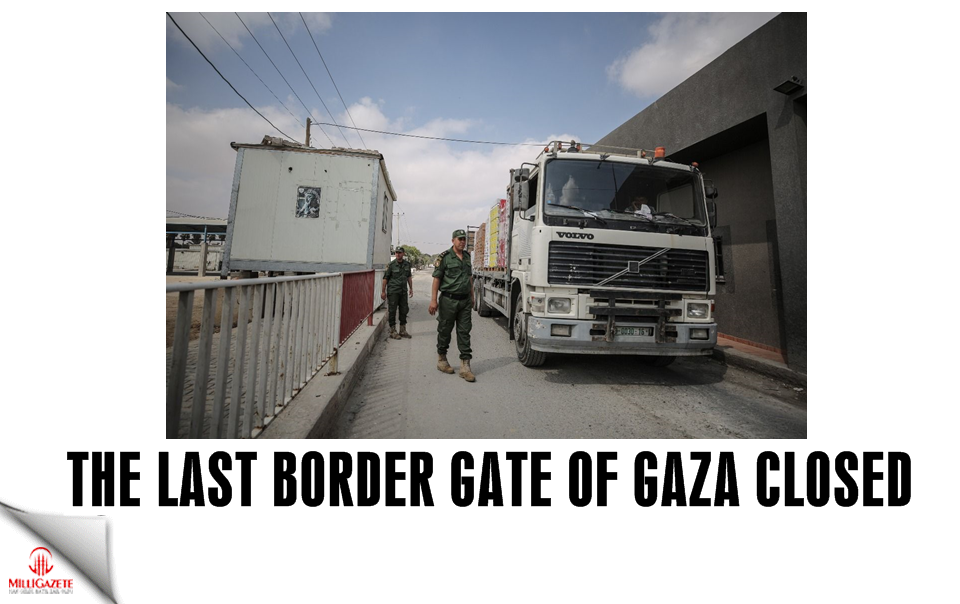 The last border gate of Gaza closed