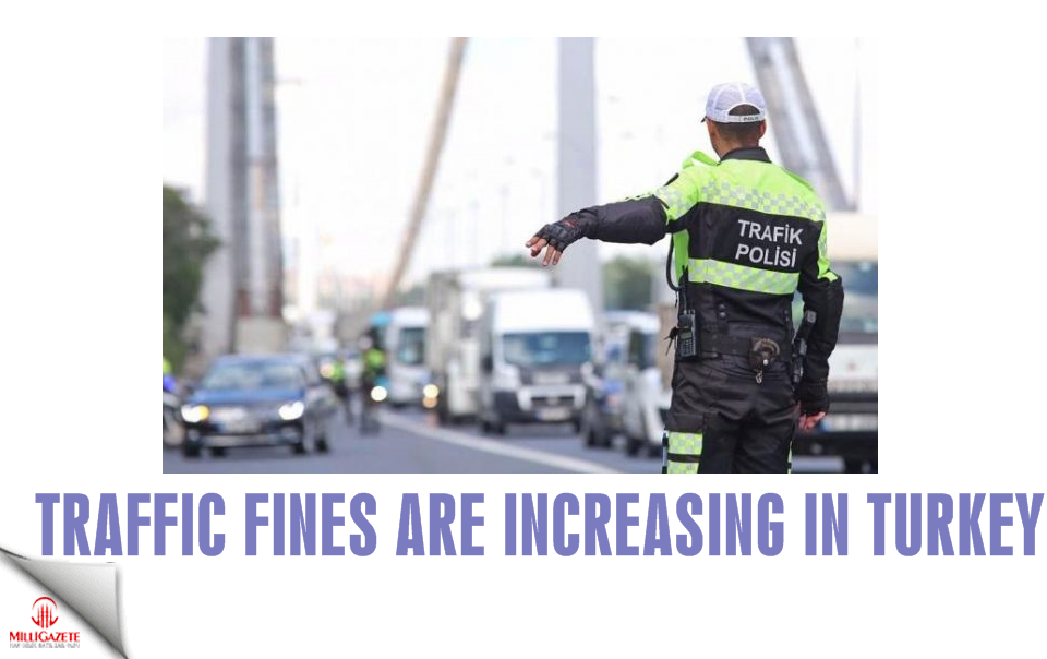 Traffic fines are increasing in Turkey