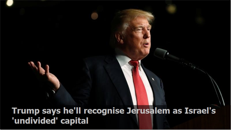 Trump says he'll recognise Jerusalem as Israel's 'undivided' capital