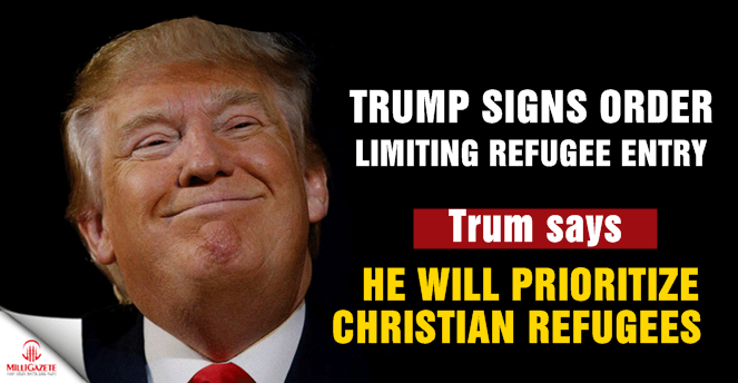 Trump signs order limiting refugee entry, says he will prioritize Christian refugees