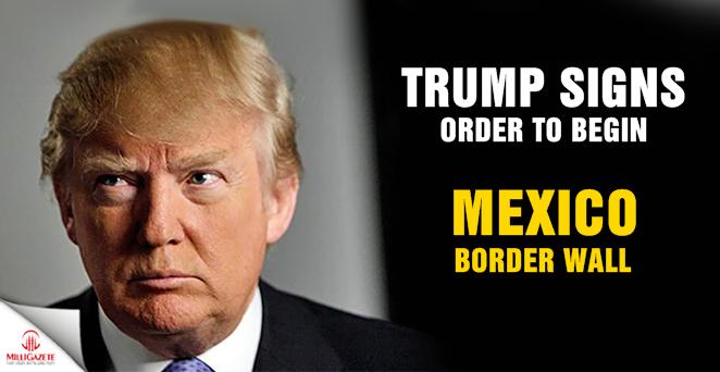 Trump signs order to begin Mexico border wall