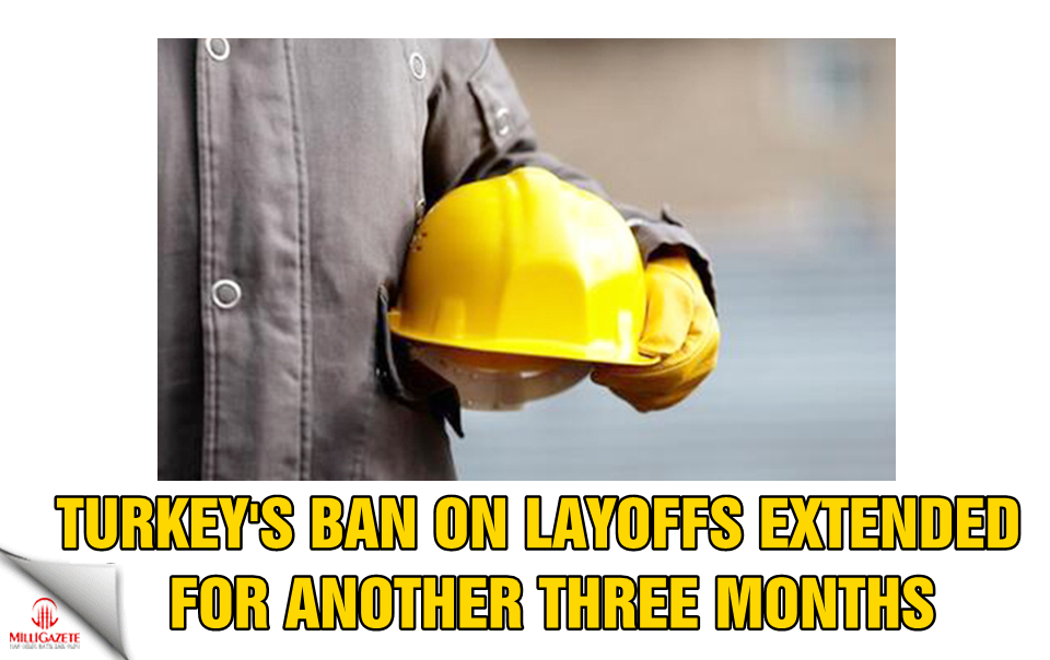 Turkey's ban on layoffs extended for another three months