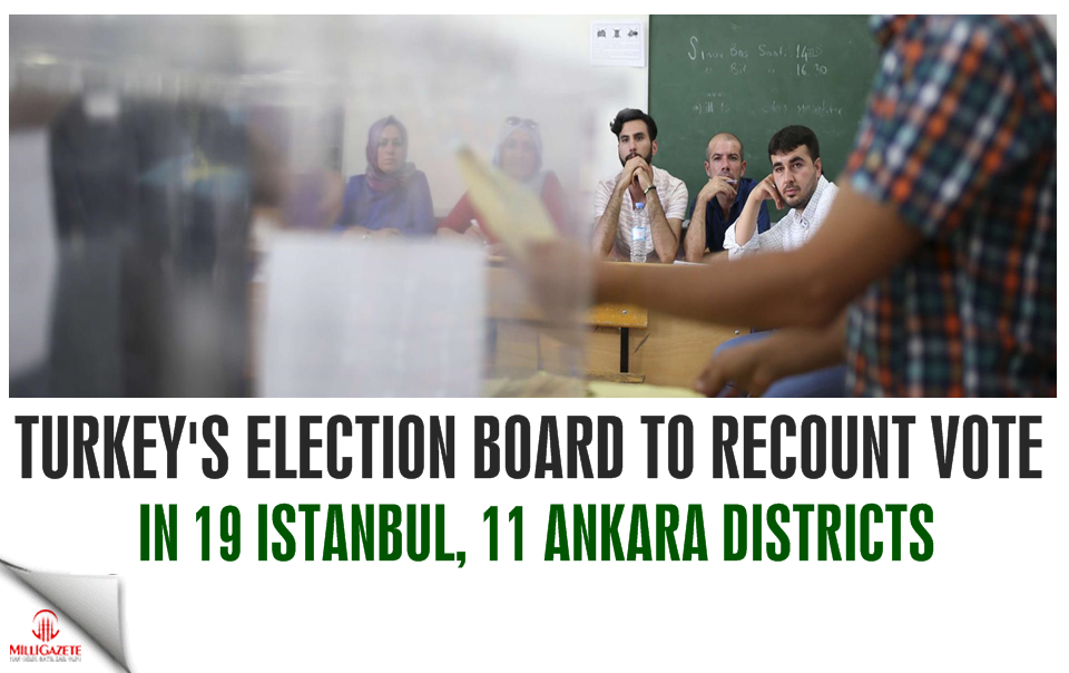Turkey's election board to recount vote in 19 İstanbul, 11 Ankara districts