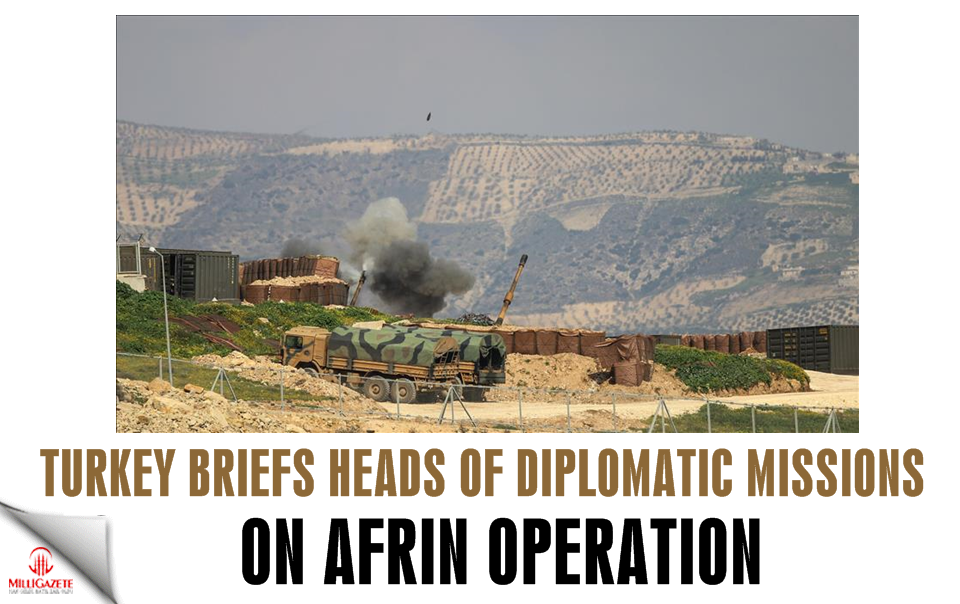 Turkey briefs heads of diplomatic missions on Afrin op