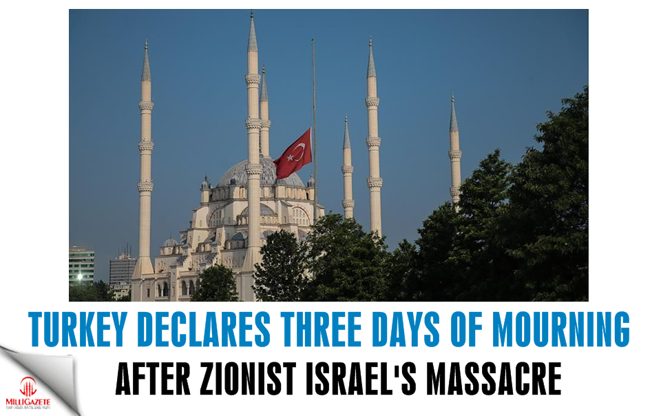Turkey declares 3 days of mourning after Zionist Israel's massacre