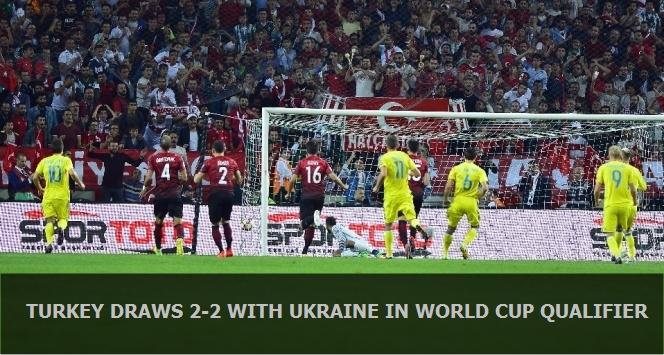 Turkey draws 2-2 with Ukraine in World Cup qualifier