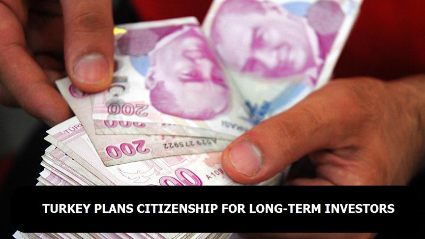 Turkey plans citizenship for long-term investors