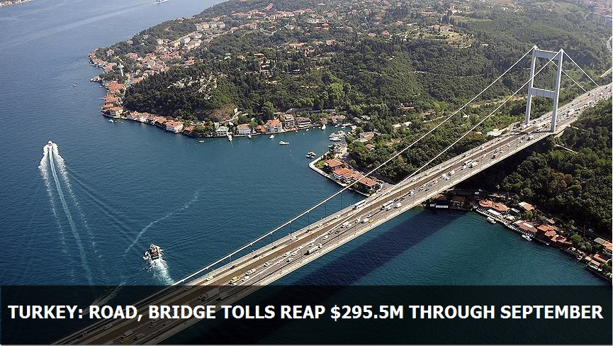 Turkey: Road, bridge tolls reap $295.5M through Sept.