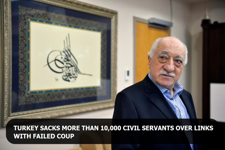 Turkey sacks more than 10,000 civil servants over links with failed coup