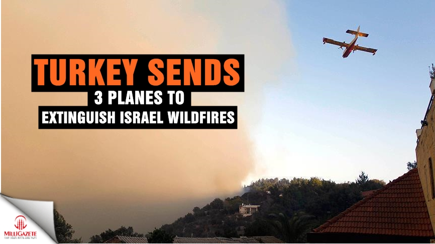 Turkey sends 3 planes to extinguish Israel wildfires