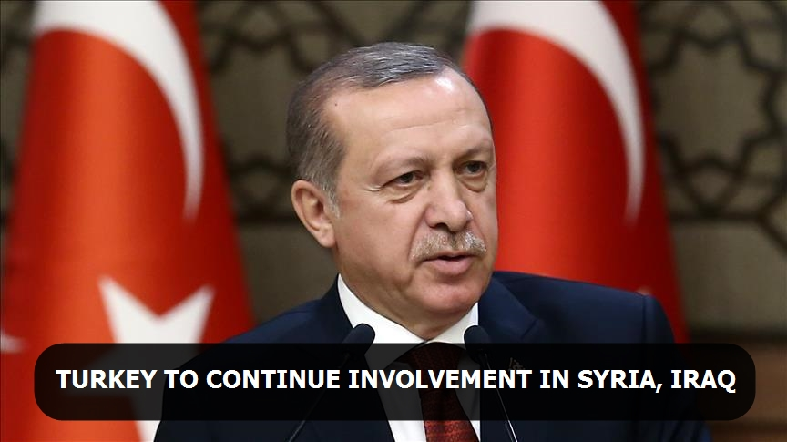 Turkey to continue involvement in Syria and Iraq