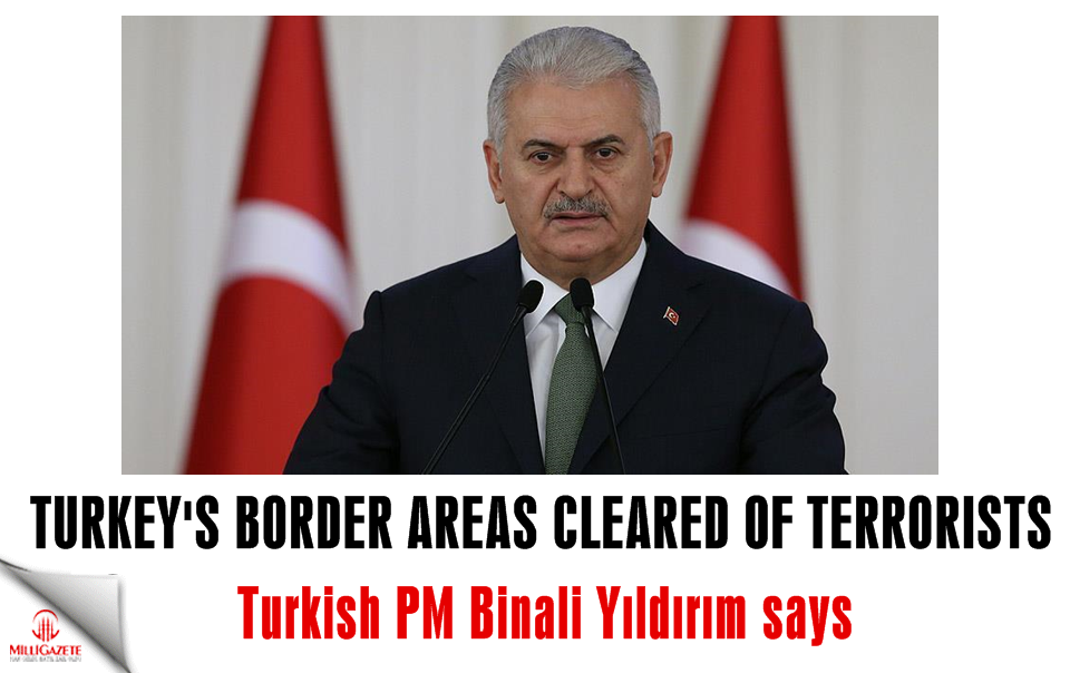 Turkey's border areas cleared of terrorists: PM