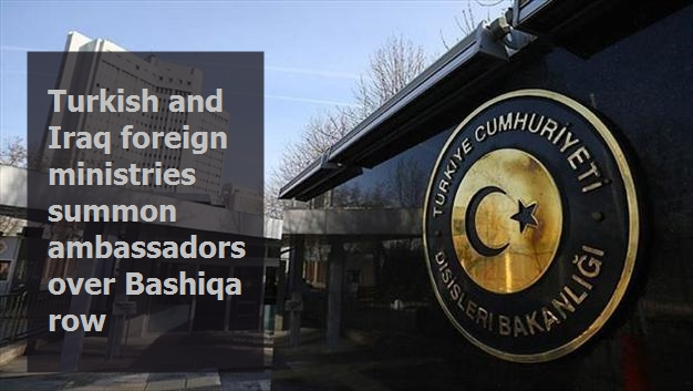 Turkish and Iraq foreign ministries summon ambassadors over Bashiqa row