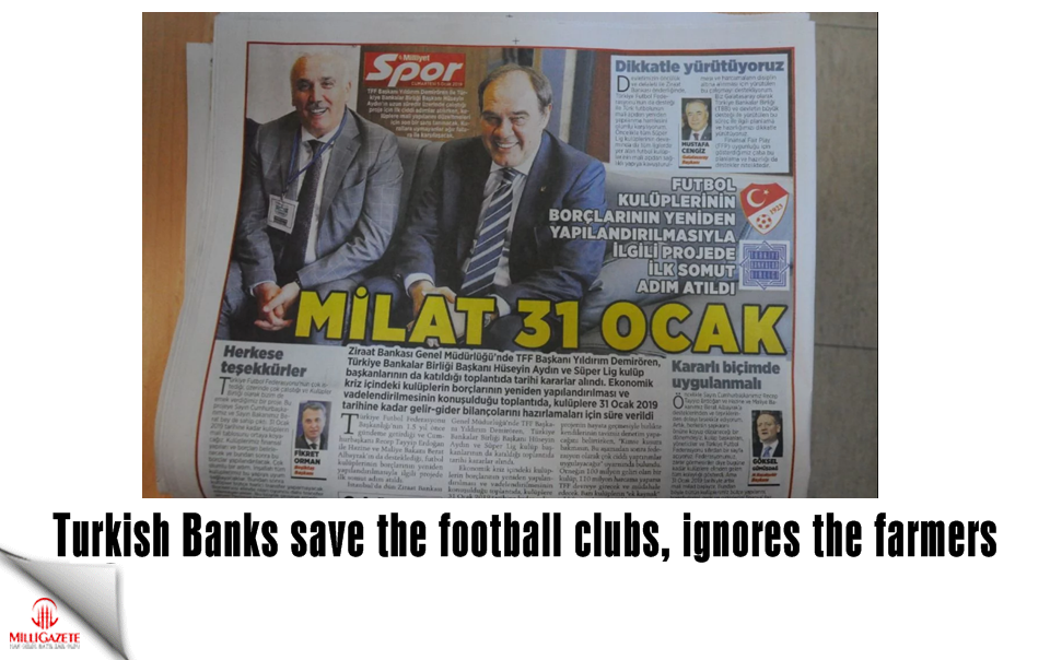 Turkish Banks save the football clubs, ignores the farmers