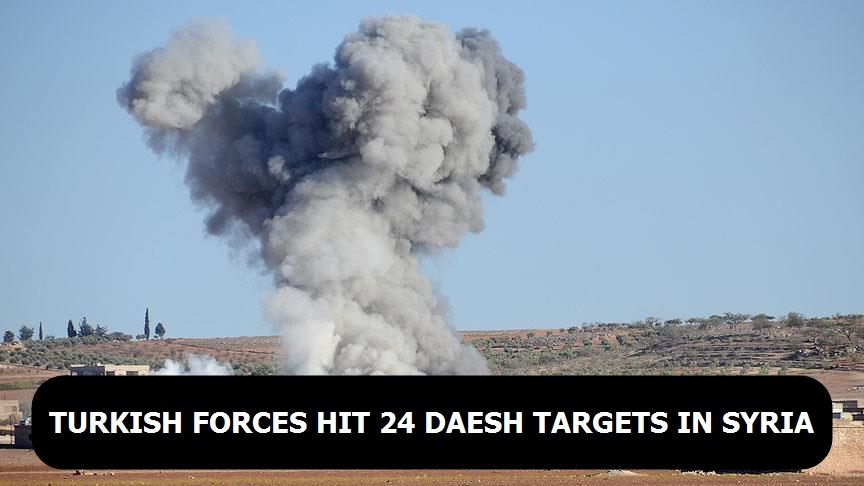 Turkish forces hit 24 Daesh targets in Syria