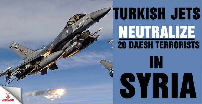 Turkish jets neutralize 20 Daesh terrorists in Syria