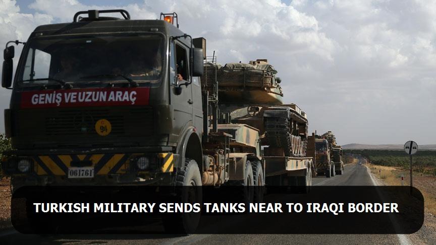 Turkish military sends tanks near to Iraqi border
