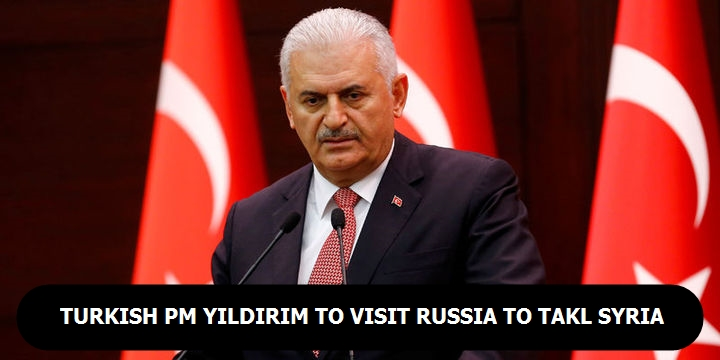 Turkish PM Yıldırım to visit Russia to talk Syria