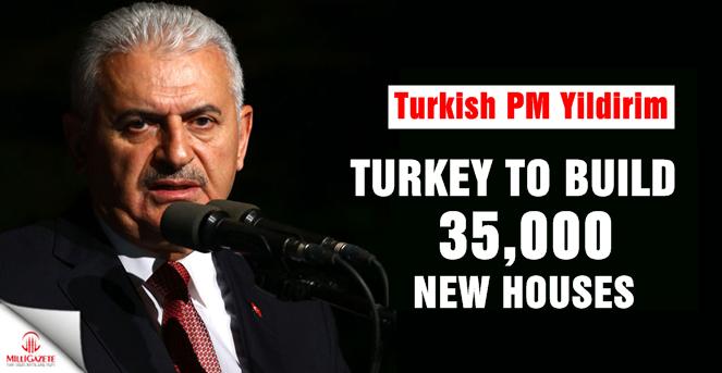 Turkish PM Yildirim: Turkey to build 35,000 new houses in restive region
