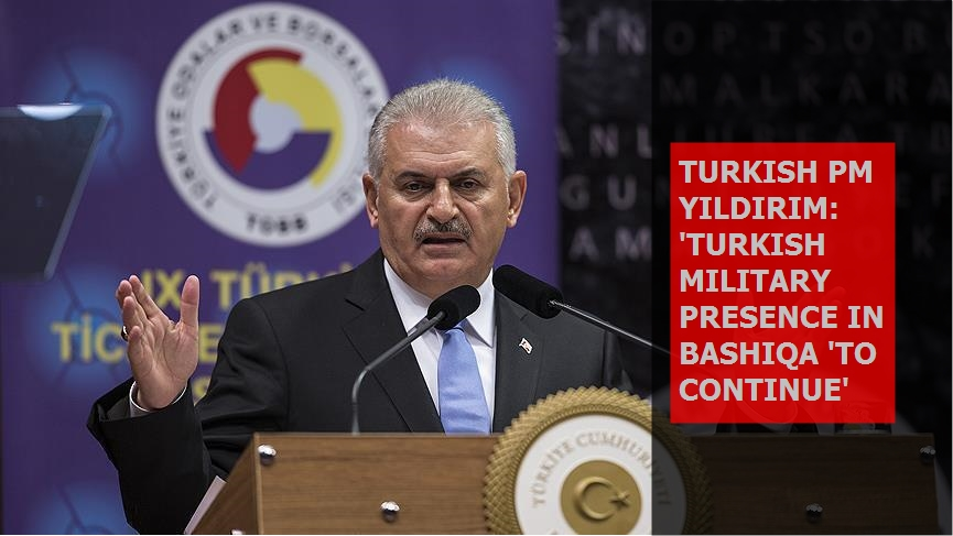 Turkish PM Yıldırım: Turkish military presence in Bashiqa 'to continue'