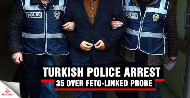 Turkish police arrest 35 over FETO-linked probe