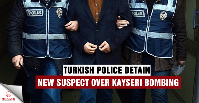 Turkish police detain new suspect over Kayseri bombing