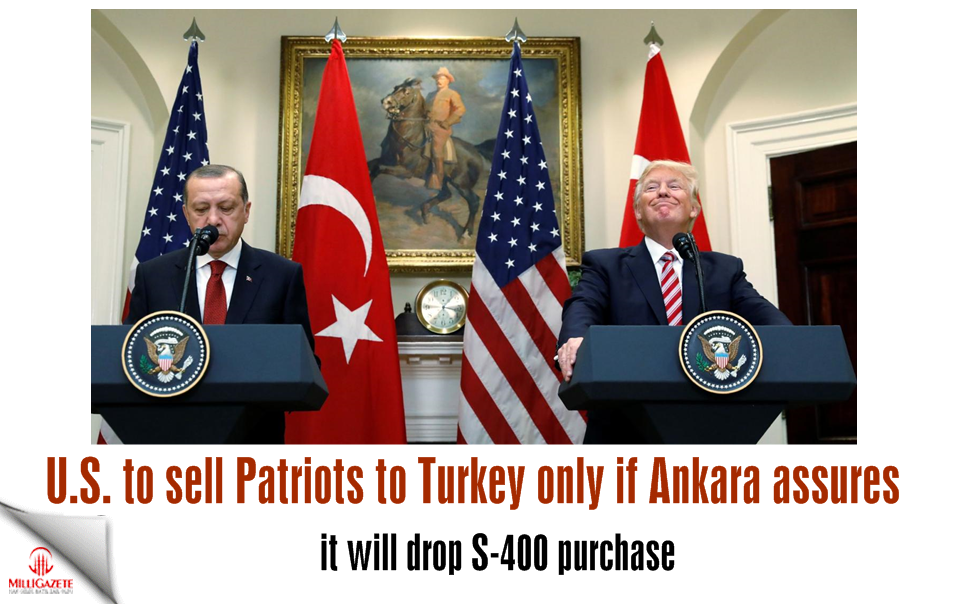 U.S. to sell Patriots to Turkey only if Ankara assures it will drop S-400 purchase
