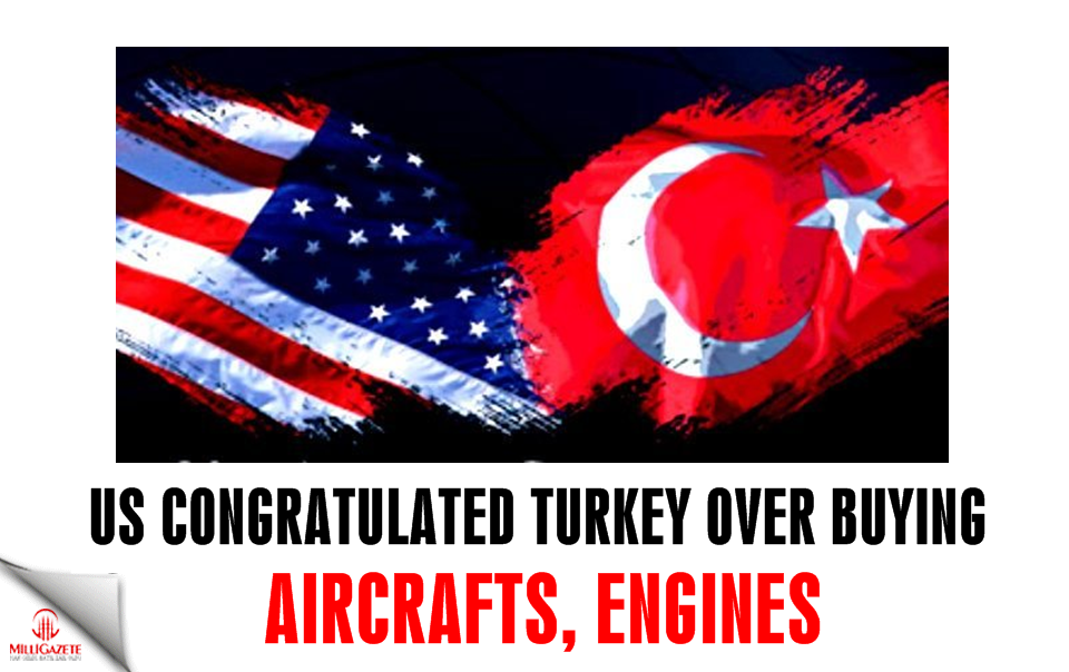 US congratulated Turkey over buying aircrafts, engines
