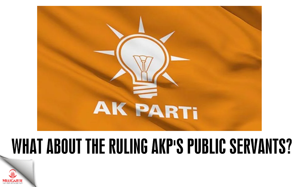 What about the ruling AKP's public servants?