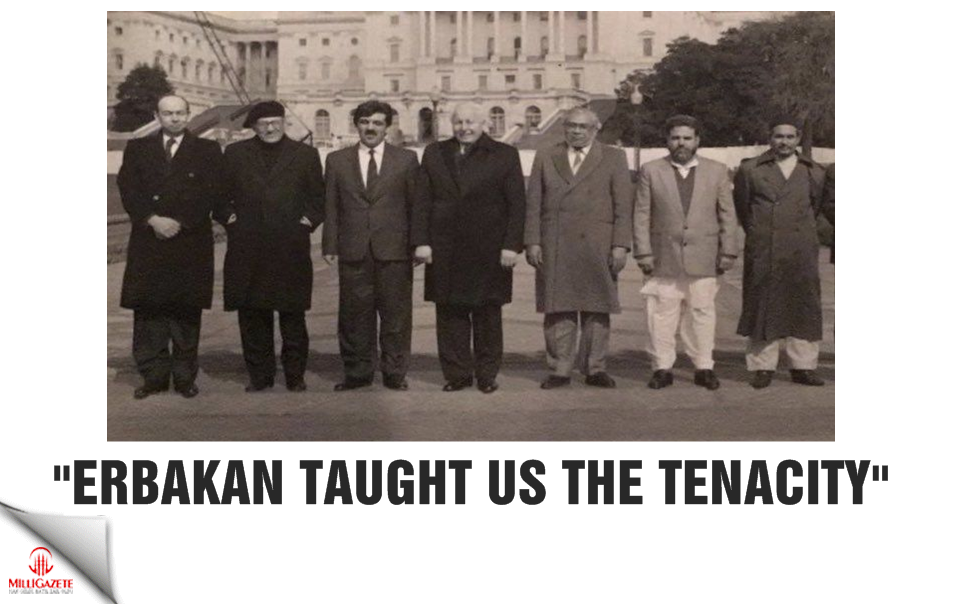 """Erbakan taught us the tenacity"""