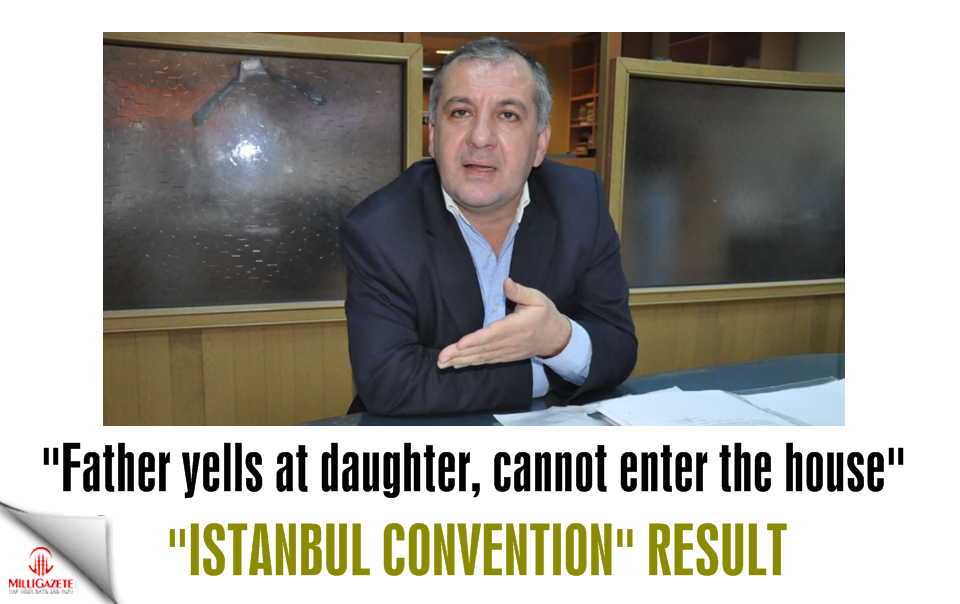 """Istanbul Convention"" result: ""Father yells at daughter, cannot enter the house"""
