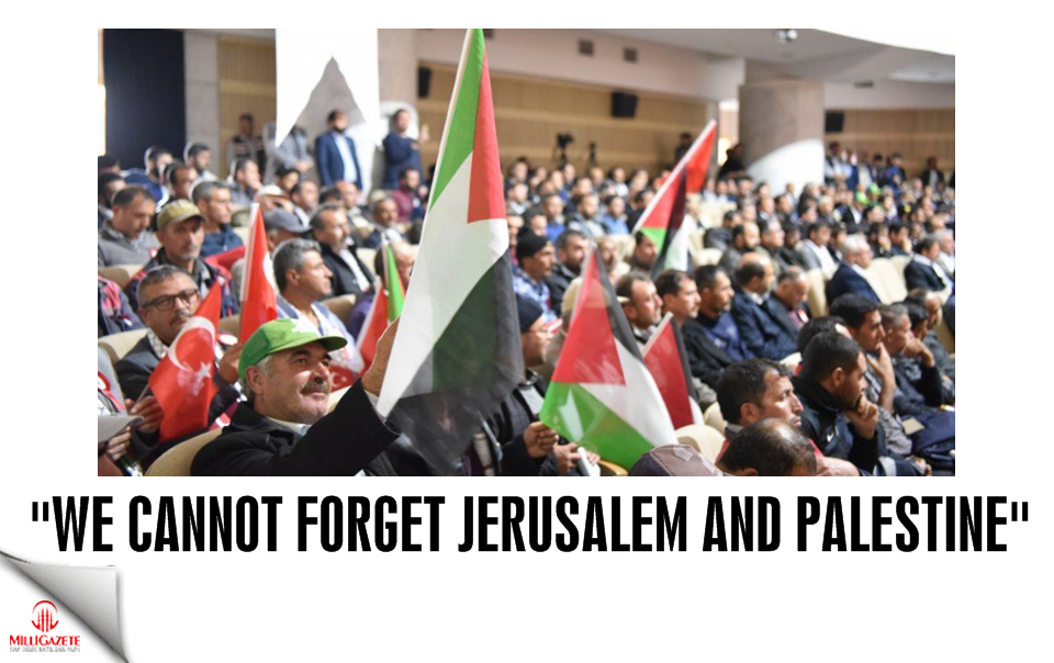 """We cannot forget Jerusalem and Palestine"""