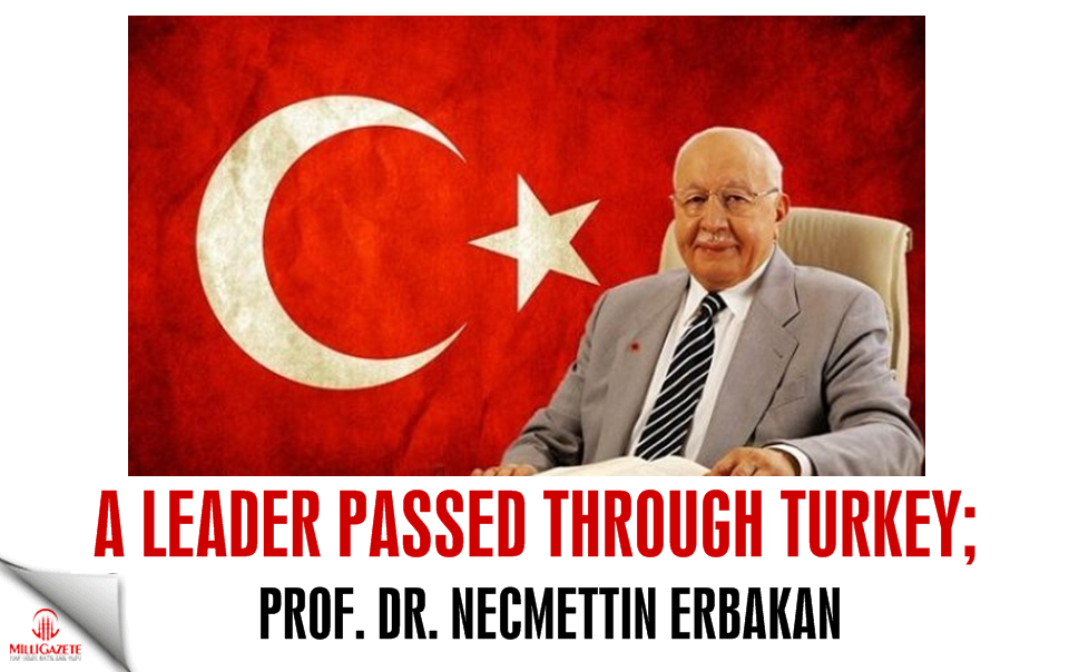 A leader passed through Turkey: Necmettin Erbakan