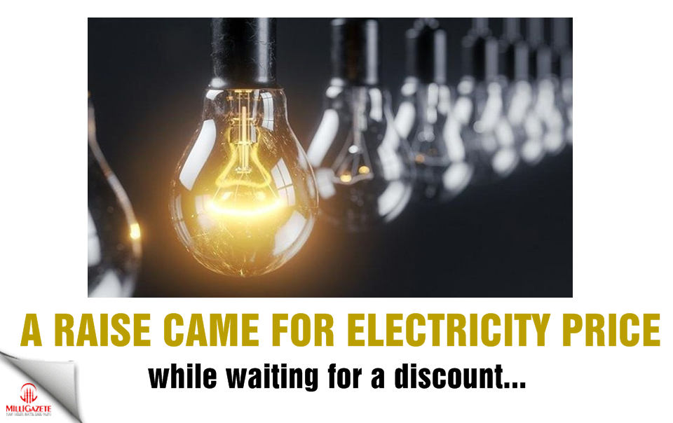 A raise came for electricity price while waiting for a discount