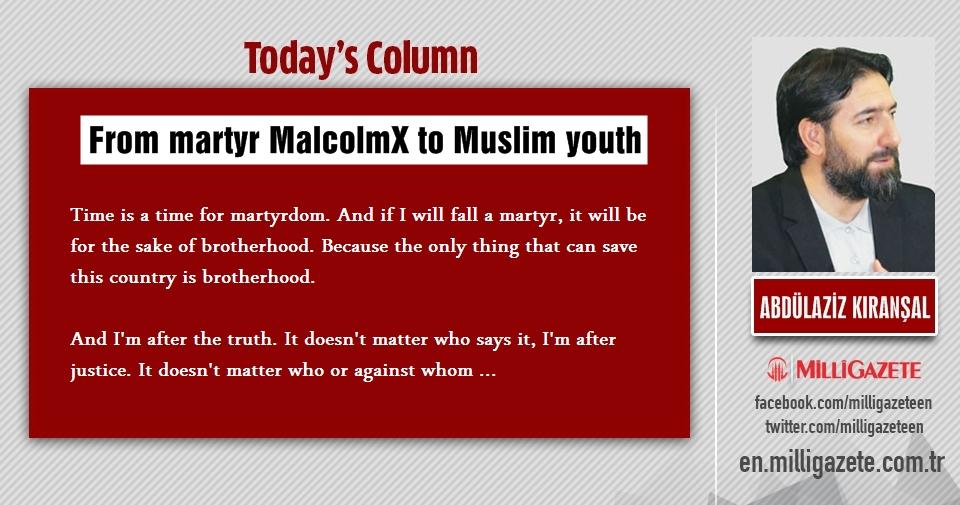 "Abdulaziz Kıranşal: ""From martyr MalcolmX to Muslim youth"""
