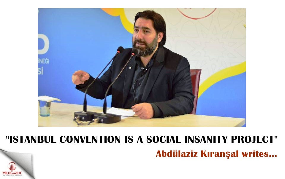 "Abdülaziz Kıranşal: ""Istanbul Convention is a social insanity project"""