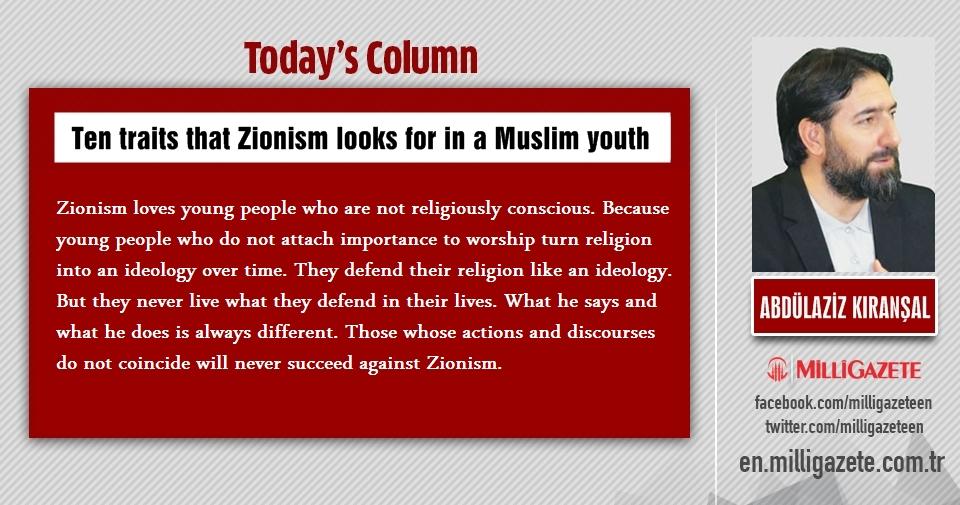 "Abdulaziz Kıranşal: ""Ten traits that Zionism looks for in a Muslim youth"""