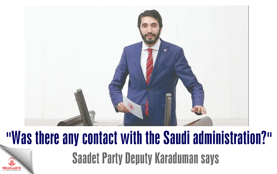 Abdulkadir Karaduman: Was there any contact with the Saudi administration?